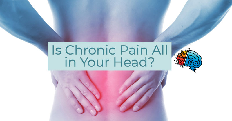 Is Chronic Pain All in Your Head? 2